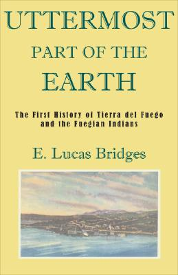 The Uttermost Part of the Earth By Bridges, E. Lucas/ Goodall, R. Natalie P. (INT)